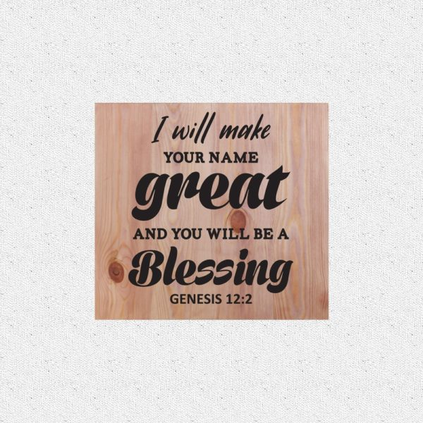 I will make your name great – 14 x 14 inches – Wooden Wall Plaque – Light Teak – Black