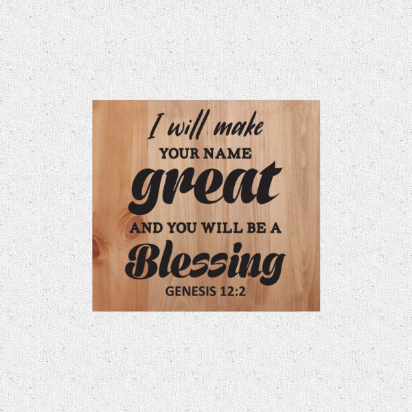 I will make your name great – 14 x 14 inches – Wooden Wall Plaque – Light Walnut – Black