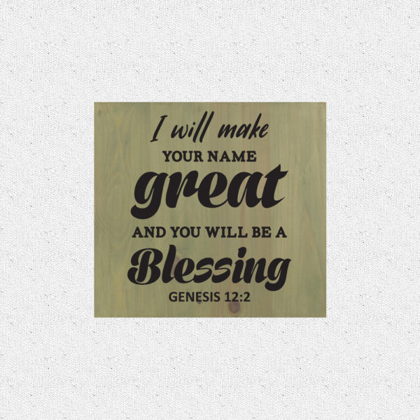 I will make your name great – 14 x 14 inches – Wooden Wall Plaque – Sage – Black