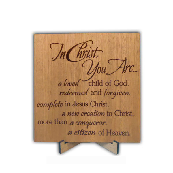 In Christ you are –  Laser engraved – Table Top 6 x 6 inches