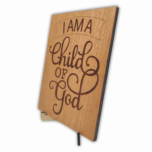 I am a Child of God – Laser engraved – Table Top  7.5 x 5.5 inches