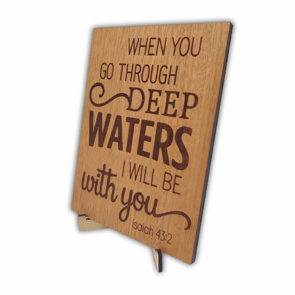 When you go through deep waters –  Laser engraved – Table Top 7.5 x 5.5 inches